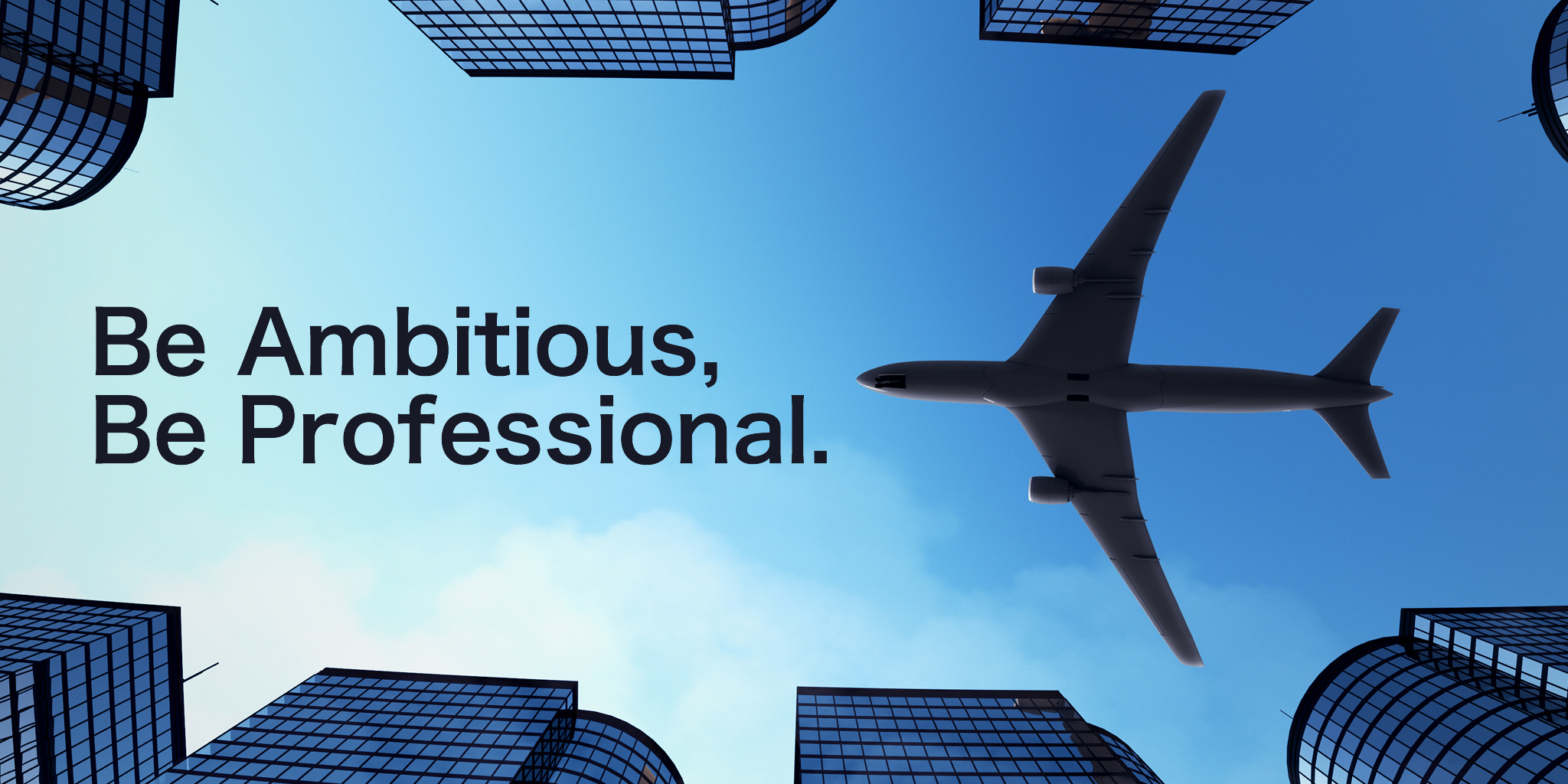 Be Ambitious,Be Professional.
